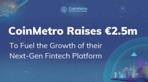 CoinMetro Raises €2.5M to Fuel the Growth of Their NextGen Fintech Platform 101