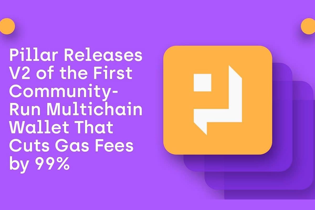Pillar V2, First Community-Run Multichain Wallet Cuts Gas Fees by 99% thumbnail