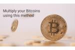 Multipliez vos Bitcoins grâce à cette méthode