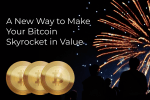 A New Way to Make Your Bitcoin Skyrocket in Value