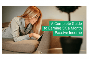A Complete Guide to Earning 5K a Month Passive Income During Covid-19