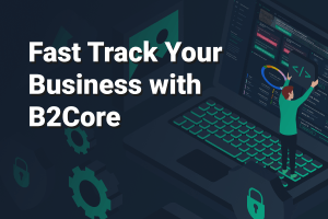B2Broker: Fast Track Your Business with B2Core