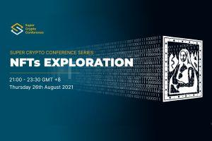 Super Crypto Conference Series - NFTs Exploration Is Coming