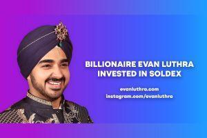 Billionaire Evan Luthra Joins Soldex as Lead Investor & Advisor