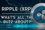Ripple (XRP) | What's All the Buzz About?