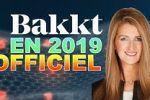 BAKKT REPOUSSÉ EN 2019 OFFICIEL !