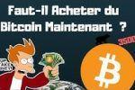Faut-il acheter du Bitcoin Maintenant ?