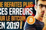 NE REFAITES PLUS CES ERREURS SUR LE BITCOIN EN 2019 ! #crypto