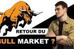 Le Bull Market est de Retour ? FOMO, Préparation et recul nécessaire.