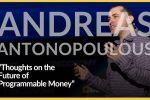 Andreas Antonopoulos on the Future of Programmable Money