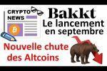 BAKKT bientôt lancé & les Altcoins, encore la crise