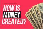 How is Money Created?