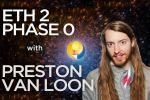 Ethereum 2.0 Phase 0 with Preston Van Loon