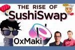 The Rise of SushiSwap with 0xMaki