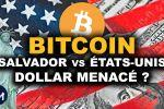 BITCOIN SALVADOR vs ETATS-UNIS un DOLLAR sous PRESSION ?